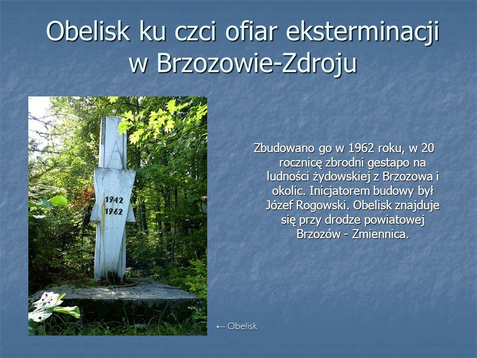 Obelisk ku czci ofiar eksterminacji w Brzozowie-Zdroju Zbudowano go w 1962 roku, w 20 rocznicę zbrodni gestapo na ludności żydowskiej z Brzozowa i oko