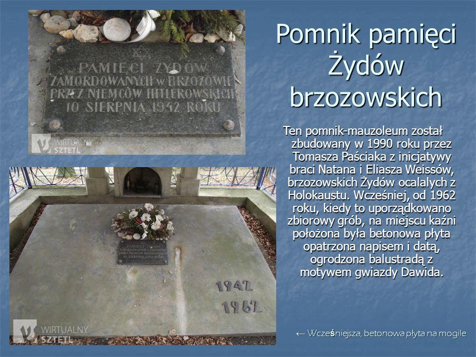 Pomnik pamięci Żydów brzozowskich Ten pomnik-mauzoleum został zbudowany w 1990 roku przez Tomasza Paściaka z inicjatywy braci Natana i Eliasza Weissów
