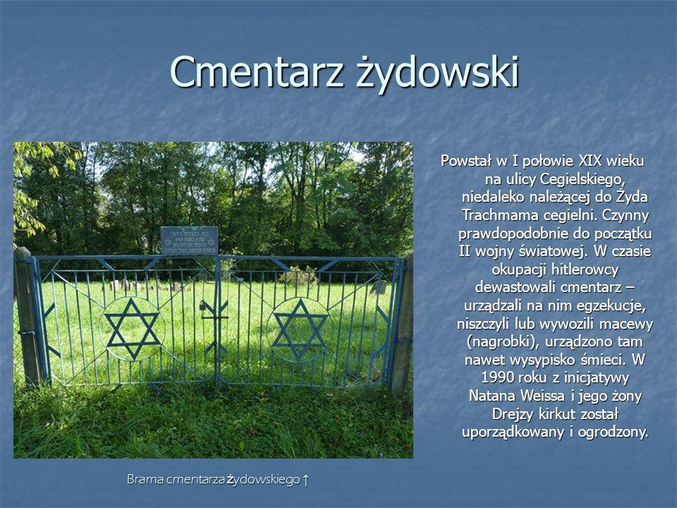 Cmentarz żydowski Powstał w I połowie XIX wieku na ulicy Cegielskiego, niedaleko należącej do Żyda Trachmama cegielni. Czynny prawdopodobnie do począt