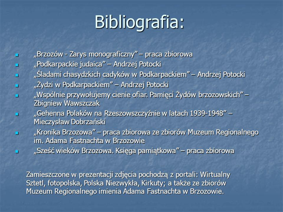 """Bibliografia: """"Brzozów - Zarys monograficzny"""" – praca zbiorowa """"Brzozów - Zarys monograficzny"""" – praca zbiorowa """"Podkarpackie judaica"""" – Andrzej Potoc"""