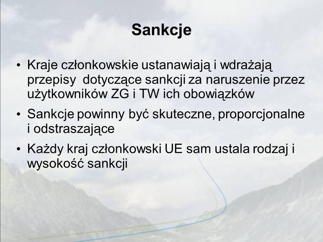 Sankcje Kraje członkowskie ustanawiają i wdrażają przepisy dotyczące sankcji za naruszenie przez użytkowników ZG i TW ich obowiązków Sankcje powinny być skuteczne, proporcjonalne i odstraszające Każdy kraj członkowski UE sam ustala rodzaj i wysokość sankcji