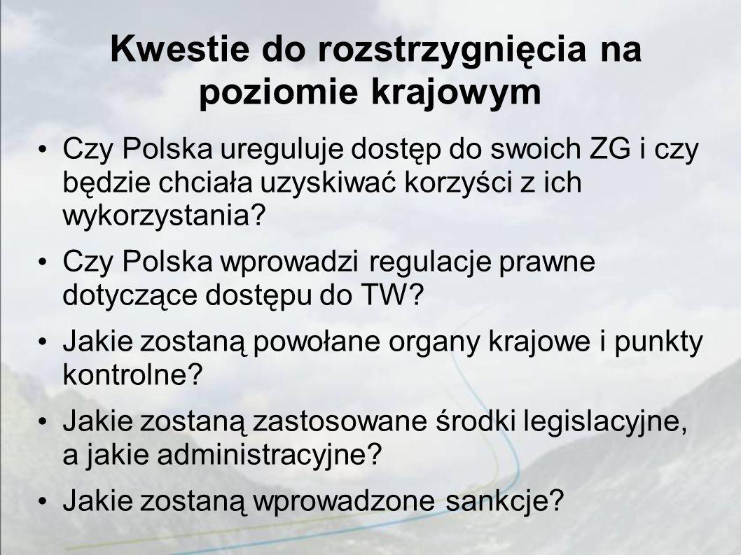 Kwestie do rozstrzygnięcia na poziomie krajowym Czy Polska ureguluje dostęp do swoich ZG i czy będzie chciała uzyskiwać korzyści z ich wykorzystania.