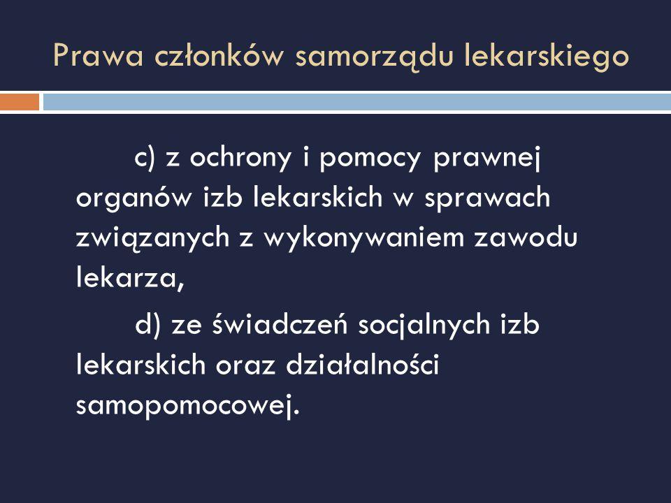 Prawa członków samorządu lekarskiego c) z ochrony i pomocy prawnej organów izb lekarskich w sprawach związanych z wykonywaniem zawodu lekarza, d) ze ś