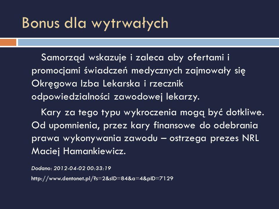 Bonus dla wytrwałych Samorząd wskazuje i zaleca aby ofertami i promocjami świadczeń medycznych zajmowały się Okręgowa Izba Lekarska i rzecznik odpowie