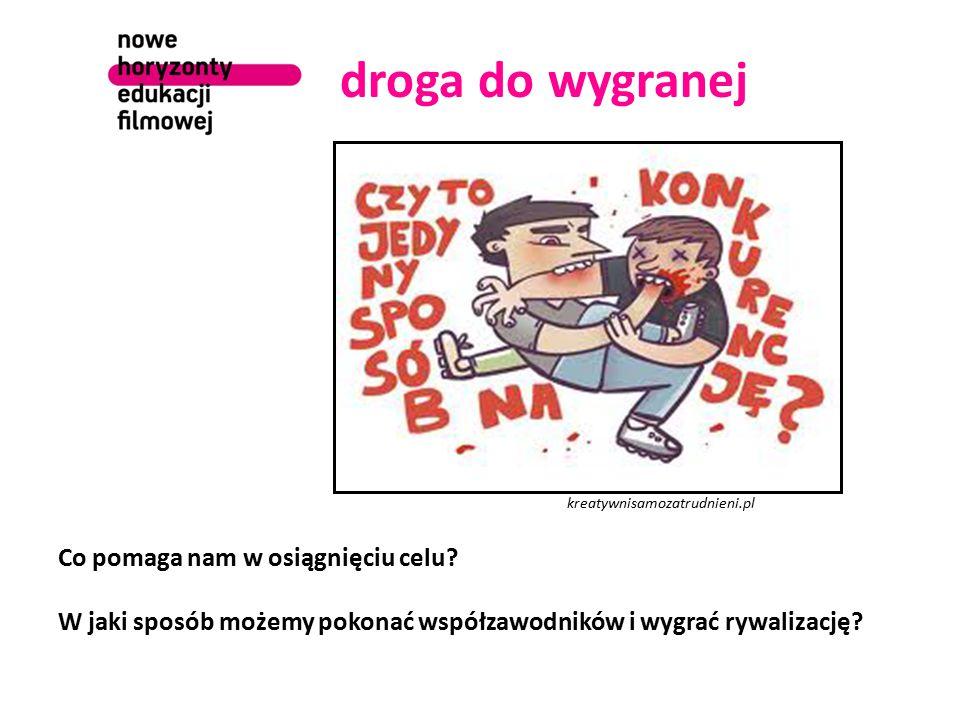 droga do wygranej kreatywnisamozatrudnieni.pl Co pomaga nam w osiągnięciu celu? W jaki sposób możemy pokonać współzawodników i wygrać rywalizację?