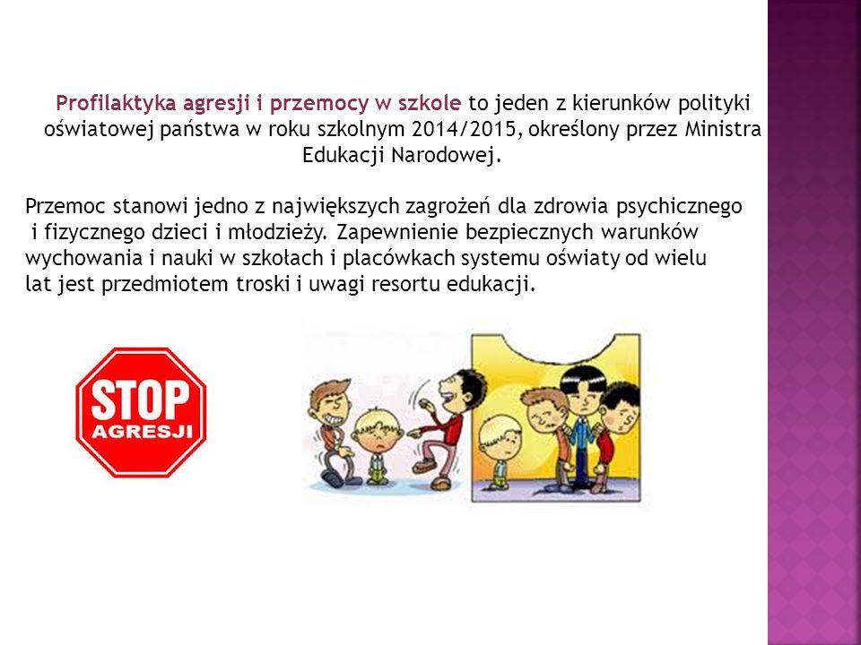 Profilaktyka agresji i przemocy w szkole to jeden z kierunków polityki oświatowej państwa w roku szkolnym 2014/2015, określony przez Ministra Edukacji