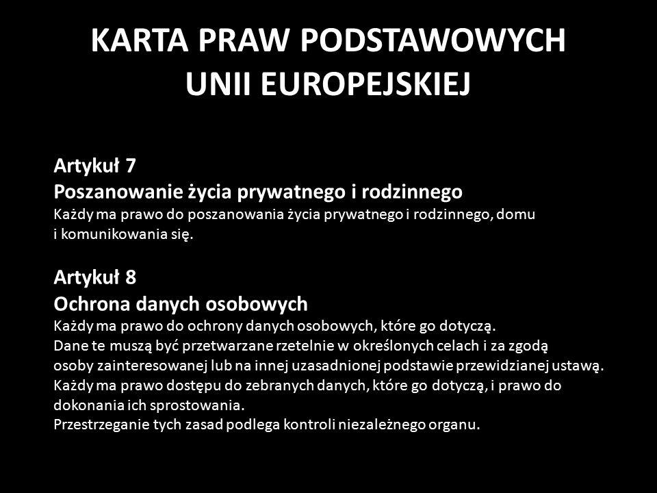 KARTA PRAW PODSTAWOWYCH UNII EUROPEJSKIEJ Artykuł 7 Poszanowanie życia prywatnego i rodzinnego Każdy ma prawo do poszanowania życia prywatnego i rodzinnego, domu i komunikowania się.