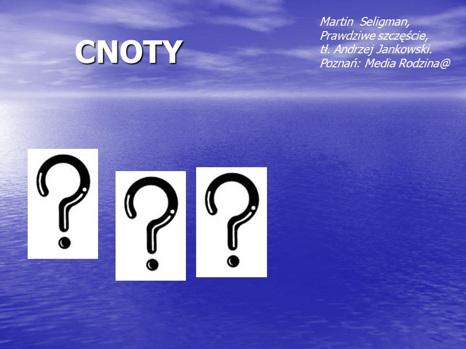 CNOTY Martin Seligman, Prawdziwe szczęście, tł. Andrzej Jankowski. Poznań: Media Rodzina@