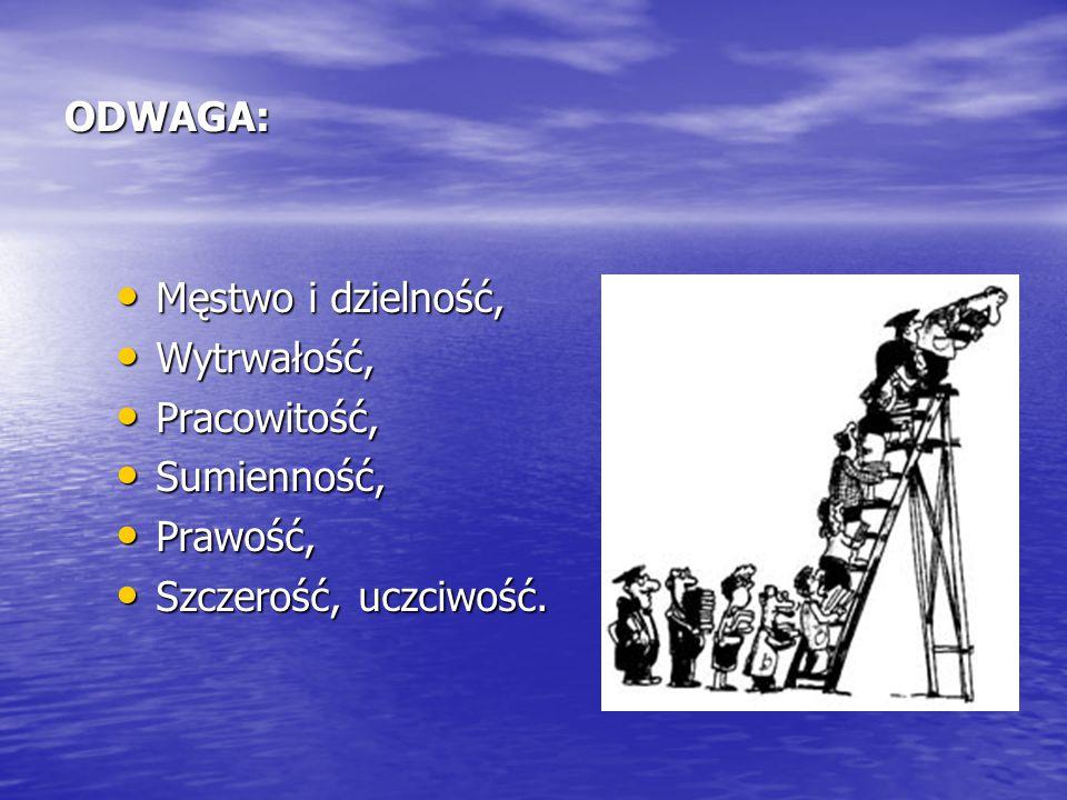 ODWAGA: Męstwo i dzielność, Męstwo i dzielność, Wytrwałość, Wytrwałość, Pracowitość, Pracowitość, Sumienność, Sumienność, Prawość, Prawość, Szczerość,