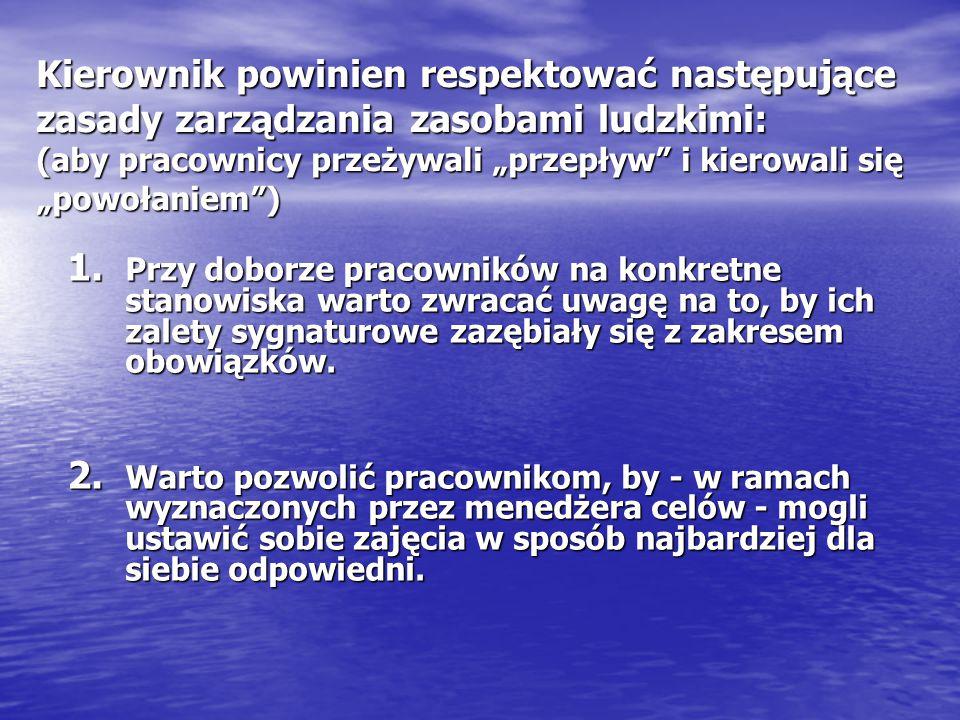 """Kierownik powinien respektować następujące zasady zarządzania zasobami ludzkimi: (aby pracownicy przeżywali """"przepływ"""" i kierowali się """"powołaniem"""") 1"""