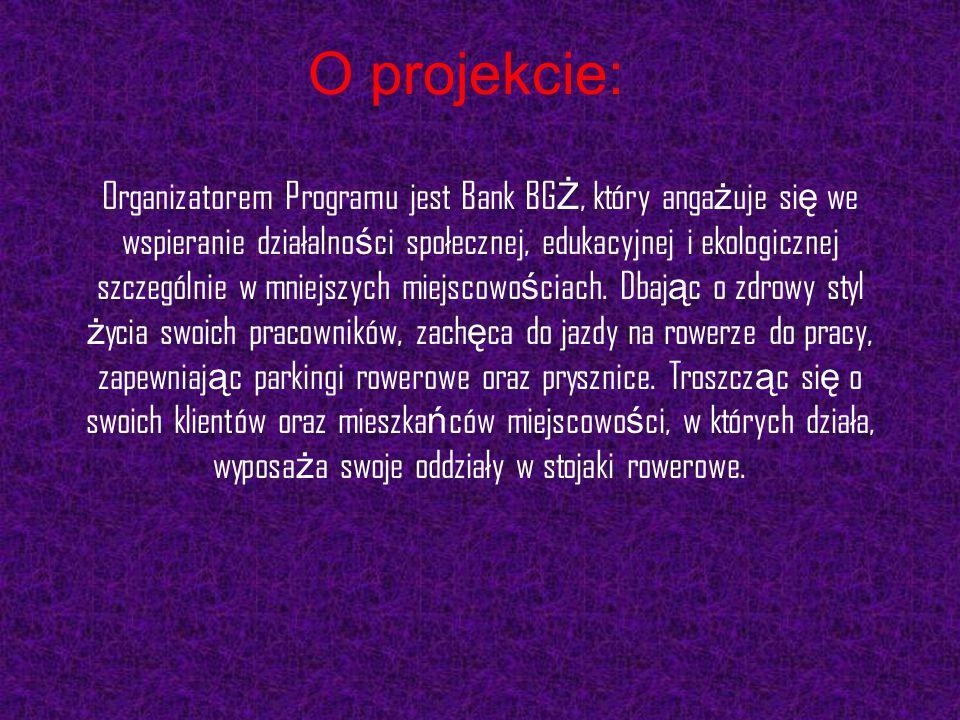 O projekcie: Organizatorem Programu jest Bank BG Ż, który anga ż uje si ę we wspieranie działalno ś ci społecznej, edukacyjnej i ekologicznej szczegól