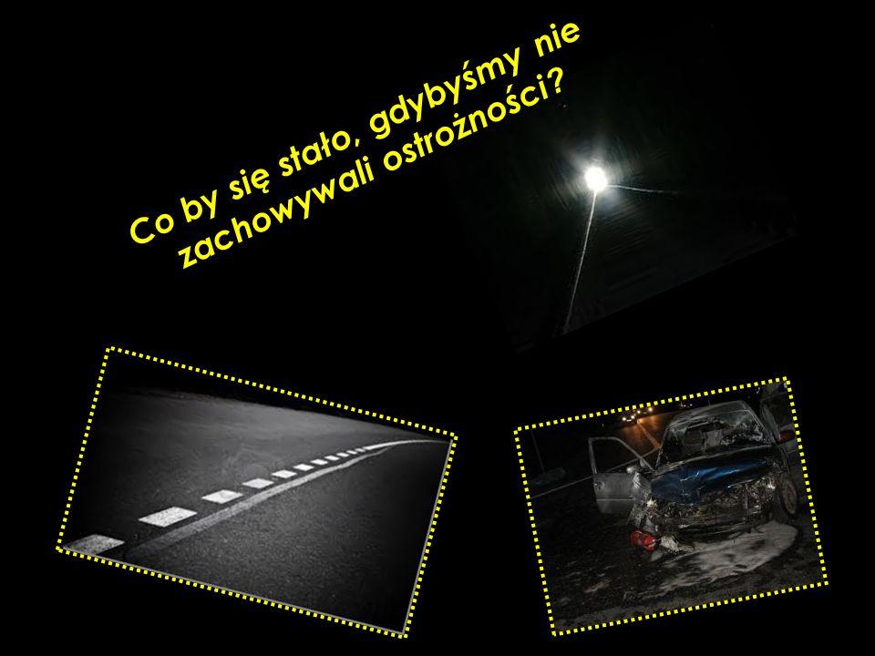 1.Grozi nam wypadek: Często spowodowany zbyt szybką jazdą, niezauważeniem znaków, itd.