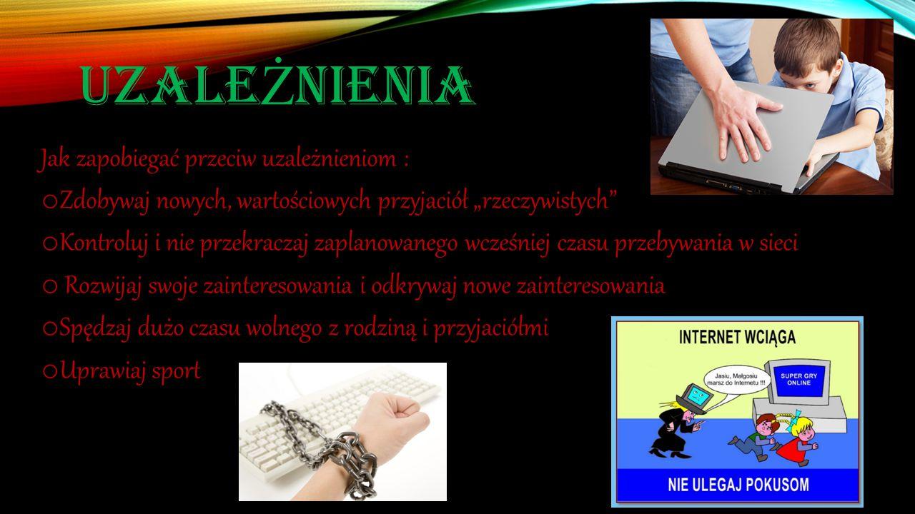 """UZALE Ż NIENIA Jak zapobiegać przeciw uzależnieniom : o Zdobywaj nowych, wartościowych przyjaciół """"rzeczywistych"""" o Kontroluj i nie przekraczaj zaplan"""