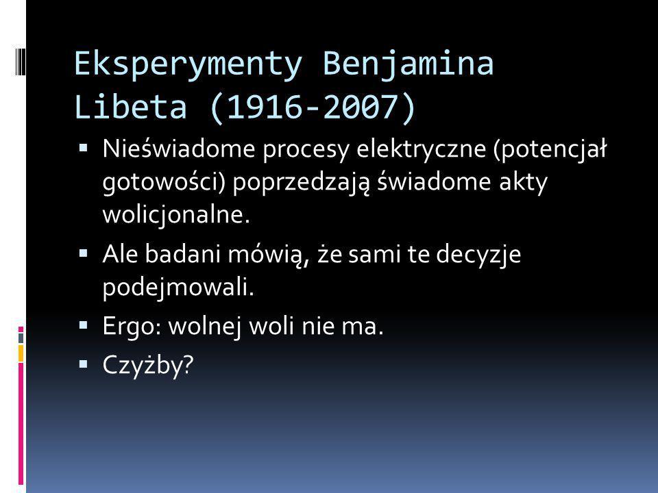 Eksperymenty Benjamina Libeta (1916-2007)  Nieświadome procesy elektryczne (potencjał gotowości) poprzedzają świadome akty wolicjonalne.