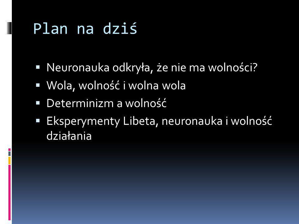Plan na dziś  Neuronauka odkryła, że nie ma wolności.