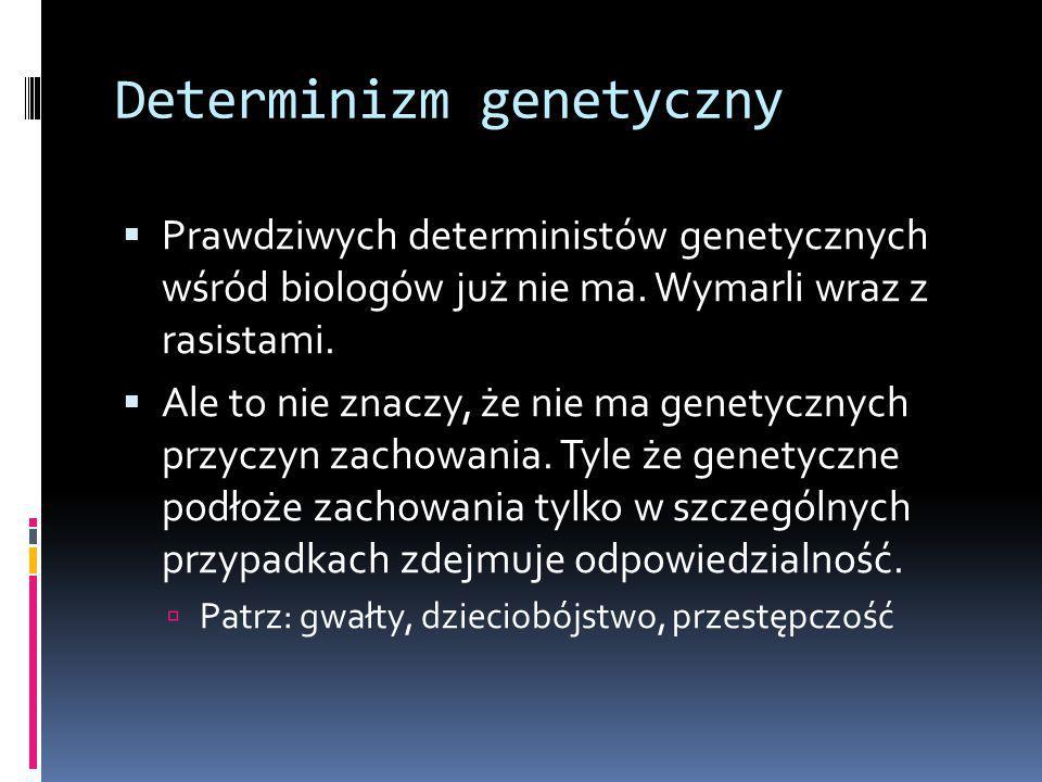 Determinizm genetyczny  Prawdziwych deterministów genetycznych wśród biologów już nie ma.