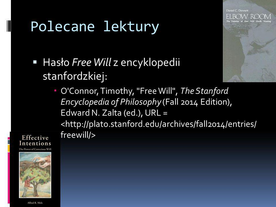 Polecane lektury  Hasło Free Will z encyklopedii stanfordzkiej:  O Connor, Timothy, Free Will , The Stanford Encyclopedia of Philosophy (Fall 2014 Edition), Edward N.