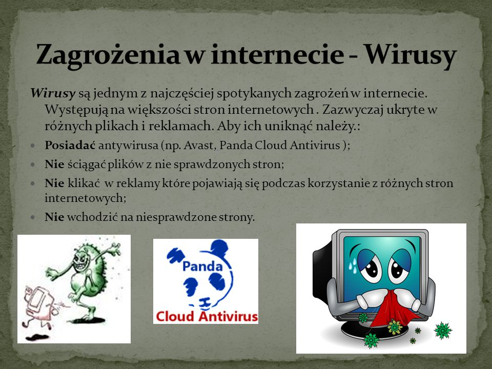 Wirusy są jednym z najczęściej spotykanych zagrożeń w internecie. Występują na większości stron internetowych. Zazwyczaj ukryte w różnych plikach i re