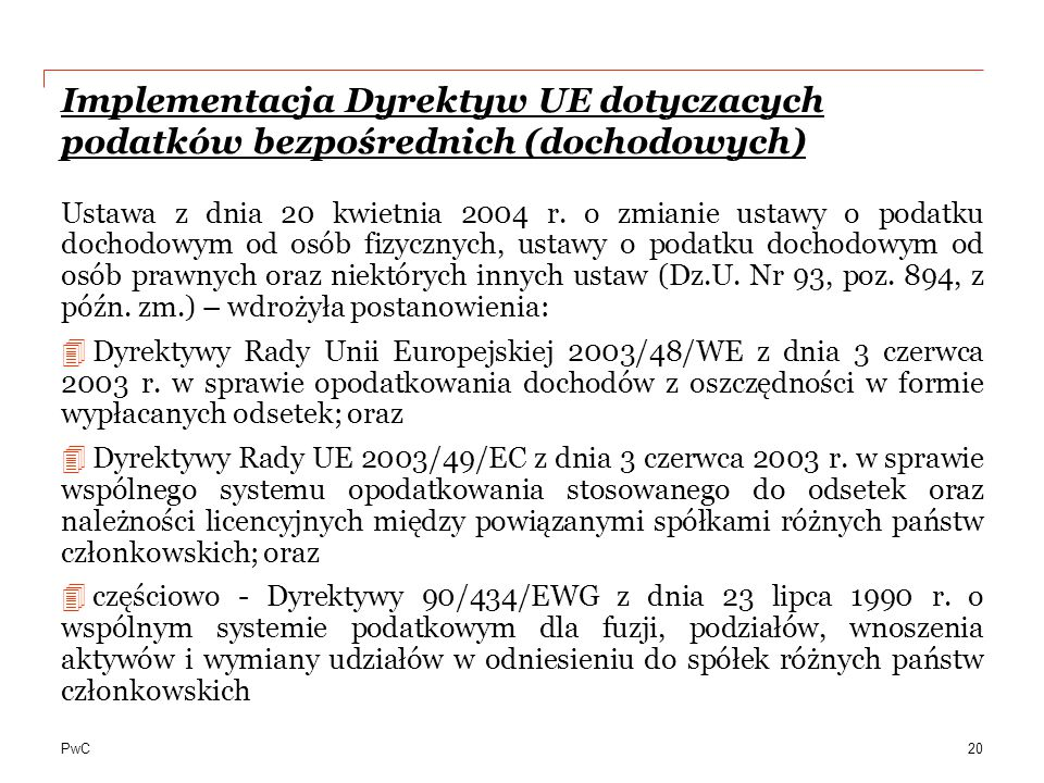 PwC Implementacja Dyrektyw UE dotyczacych podatków bezpośrednich (dochodowych) Ustawa z dnia 20 kwietnia 2004 r. o zmianie ustawy o podatku dochodowym