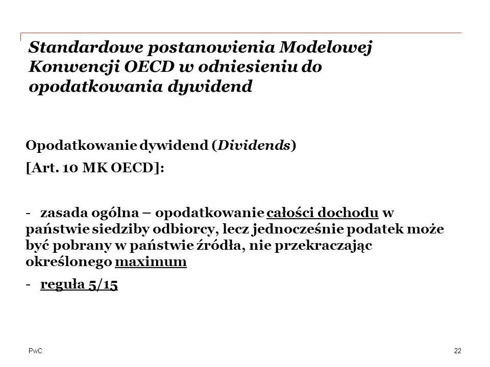 PwC Standardowe postanowienia Modelowej Konwencji OECD w odniesieniu do opodatkowania dywidend Opodatkowanie dywidend (Dividends) [Art. 10 MK OECD]: -