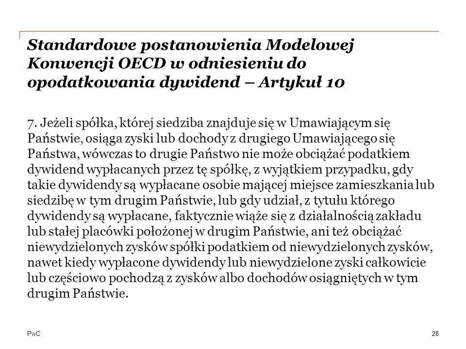 PwC Standardowe postanowienia Modelowej Konwencji OECD w odniesieniu do opodatkowania dywidend – Artykuł 10 7. Jeżeli spółka, której siedziba znajduje