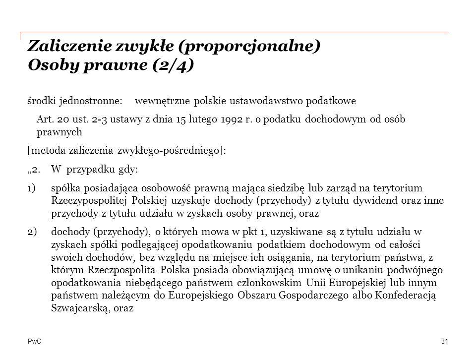 PwC Zaliczenie zwykłe (proporcjonalne) Osoby prawne (2/4) środki jednostronne: wewnętrzne polskie ustawodawstwo podatkowe Art. 20 ust. 2-3 ustawy z dn