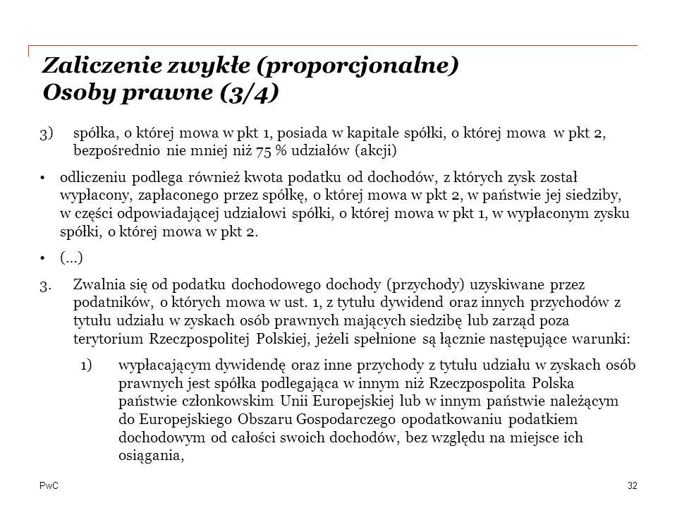 PwC Zaliczenie zwykłe (proporcjonalne) Osoby prawne (3/4) 3)spółka, o której mowa w pkt 1, posiada w kapitale spółki, o której mowa w pkt 2, bezpośred