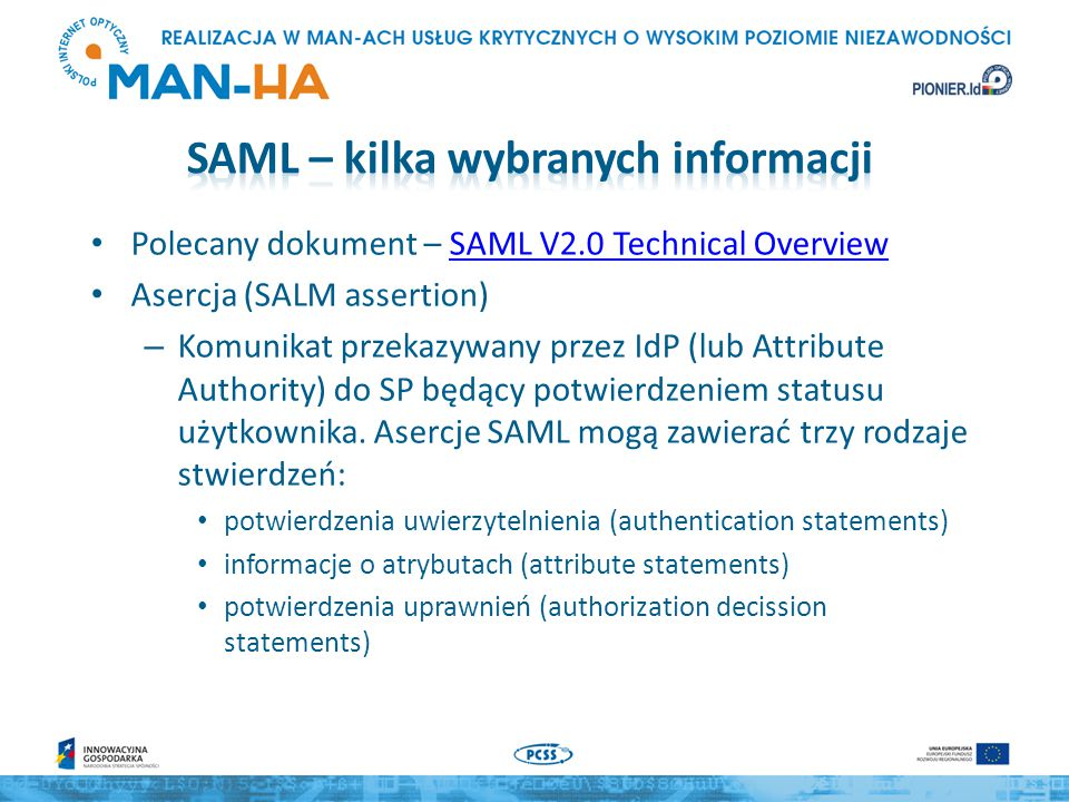 Polecany dokument – SAML V2.0 Technical OverviewSAML V2.0 Technical Overview Asercja (SALM assertion) – Komunikat przekazywany przez IdP (lub Attribute Authority) do SP będący potwierdzeniem statusu użytkownika.