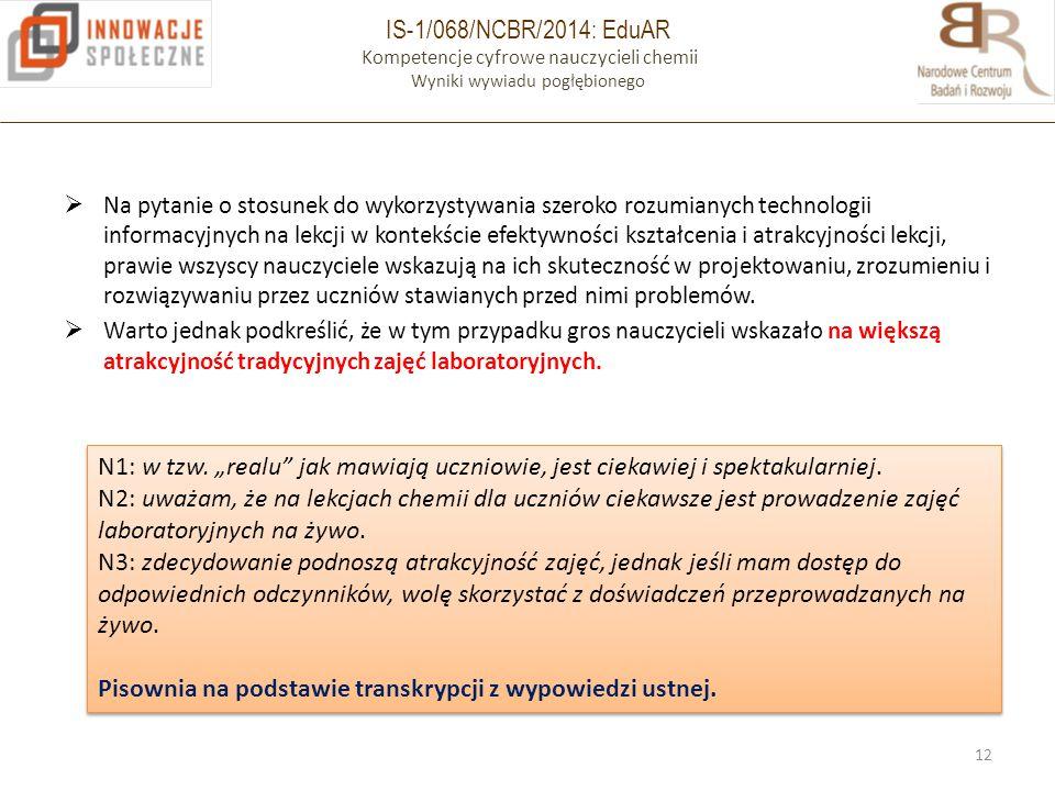 IS-1/068/NCBR/2014: EduAR Kompetencje cyfrowe nauczycieli chemii Wyniki wywiadu pogłębionego  Na pytanie o stosunek do wykorzystywania szeroko rozumi