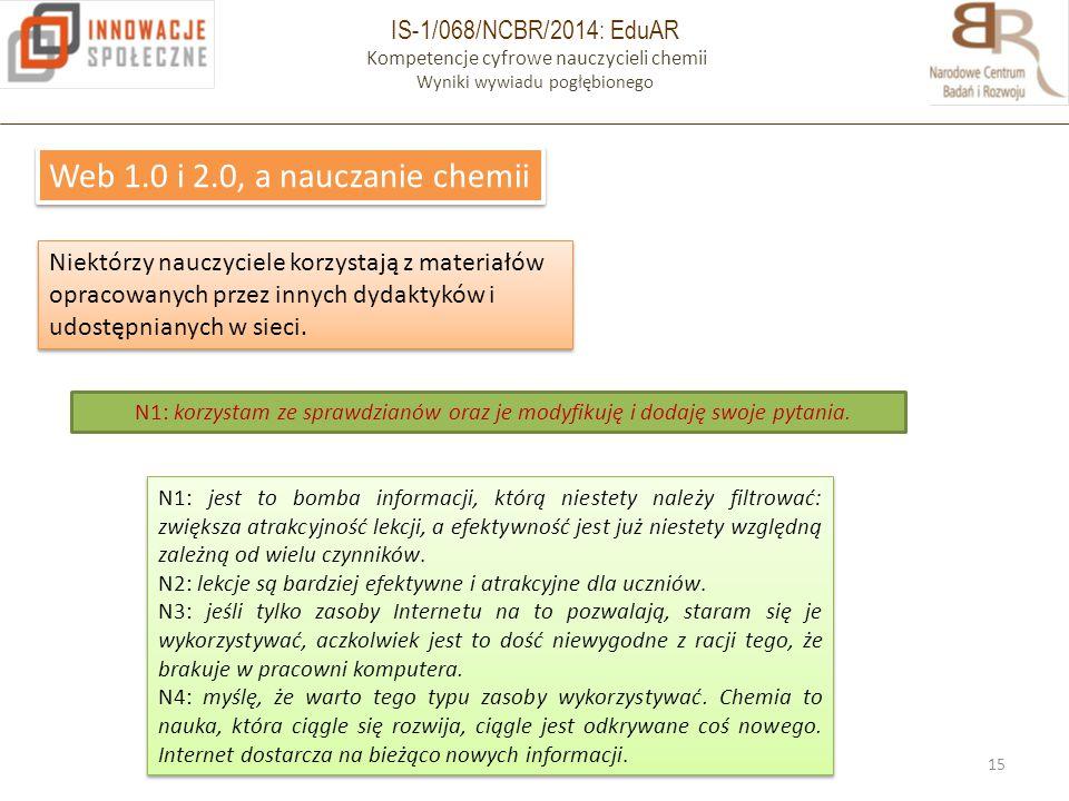 IS-1/068/NCBR/2014: EduAR Kompetencje cyfrowe nauczycieli chemii Wyniki wywiadu pogłębionego 15 Web 1.0 i 2.0, a nauczanie chemii Niektórzy nauczyciele korzystają z materiałów opracowanych przez innych dydaktyków i udostępnianych w sieci.