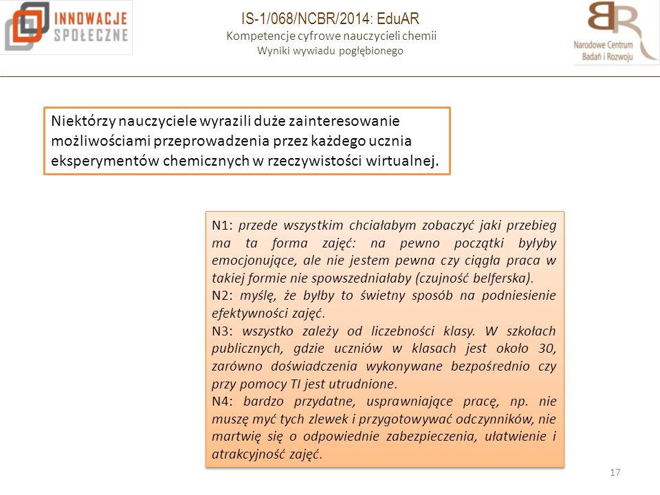IS-1/068/NCBR/2014: EduAR Kompetencje cyfrowe nauczycieli chemii Wyniki wywiadu pogłębionego 17 Niektórzy nauczyciele wyrazili duże zainteresowanie mo