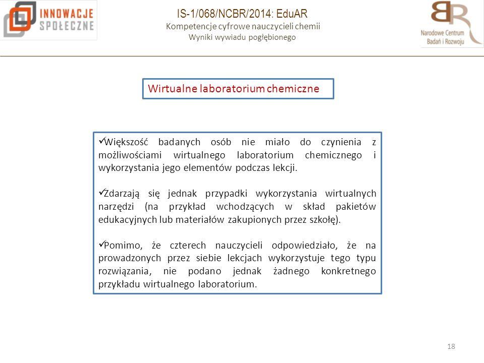 IS-1/068/NCBR/2014: EduAR Kompetencje cyfrowe nauczycieli chemii Wyniki wywiadu pogłębionego 18 Wirtualne laboratorium chemiczne Większość badanych os