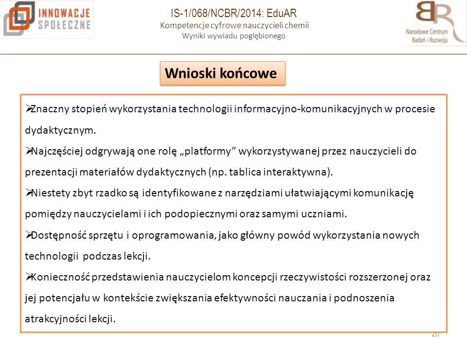 IS-1/068/NCBR/2014: EduAR Kompetencje cyfrowe nauczycieli chemii Wyniki wywiadu pogłębionego 20  Znaczny stopień wykorzystania technologii informacyjno-komunikacyjnych w procesie dydaktycznym.