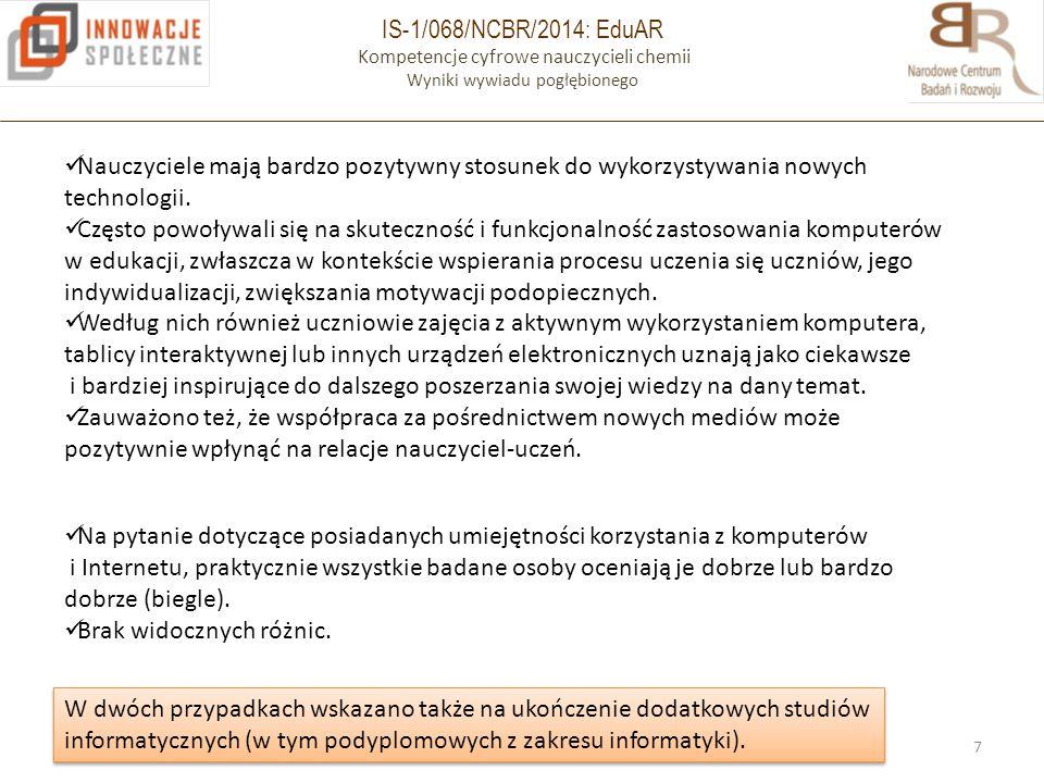 IS-1/068/NCBR/2014: EduAR Kompetencje cyfrowe nauczycieli chemii Wyniki wywiadu pogłębionego 7 Nauczyciele mają bardzo pozytywny stosunek do wykorzyst