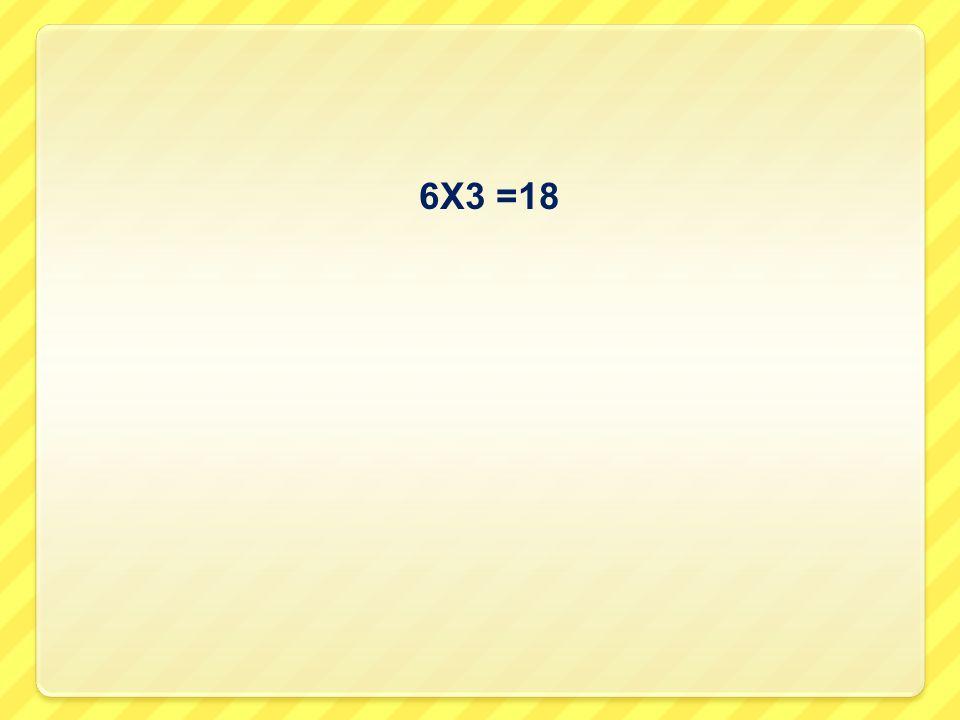 6X3 =18