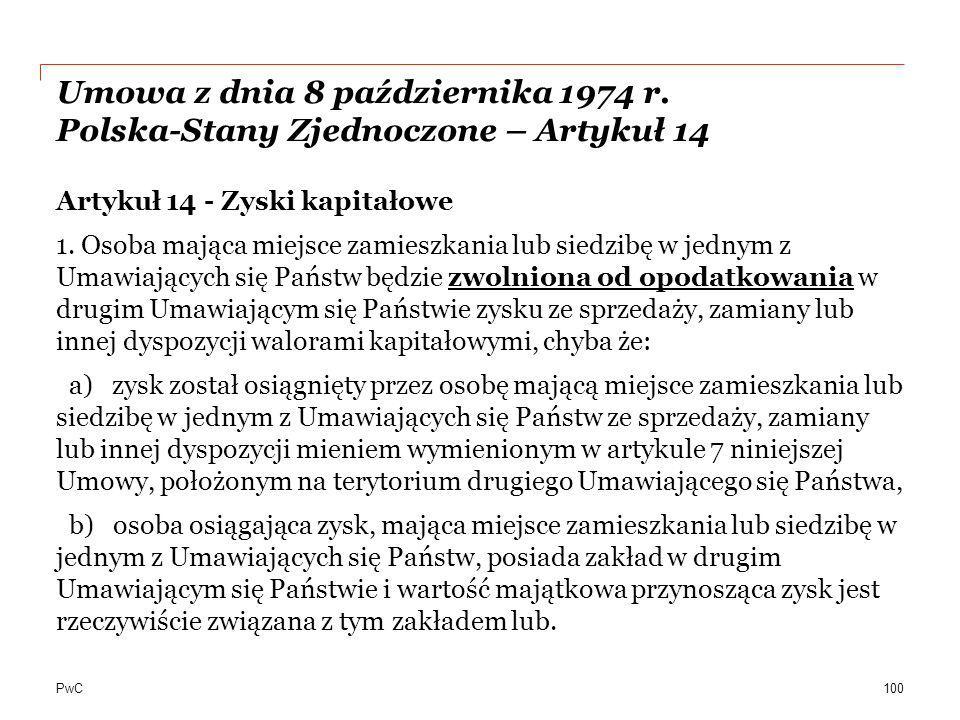 PwC Umowa z dnia 8 października 1974 r. Polska-Stany Zjednoczone – Artykuł 14 Artykuł 14 - Zyski kapitałowe 1. Osoba mająca miejsce zamieszkania lub s