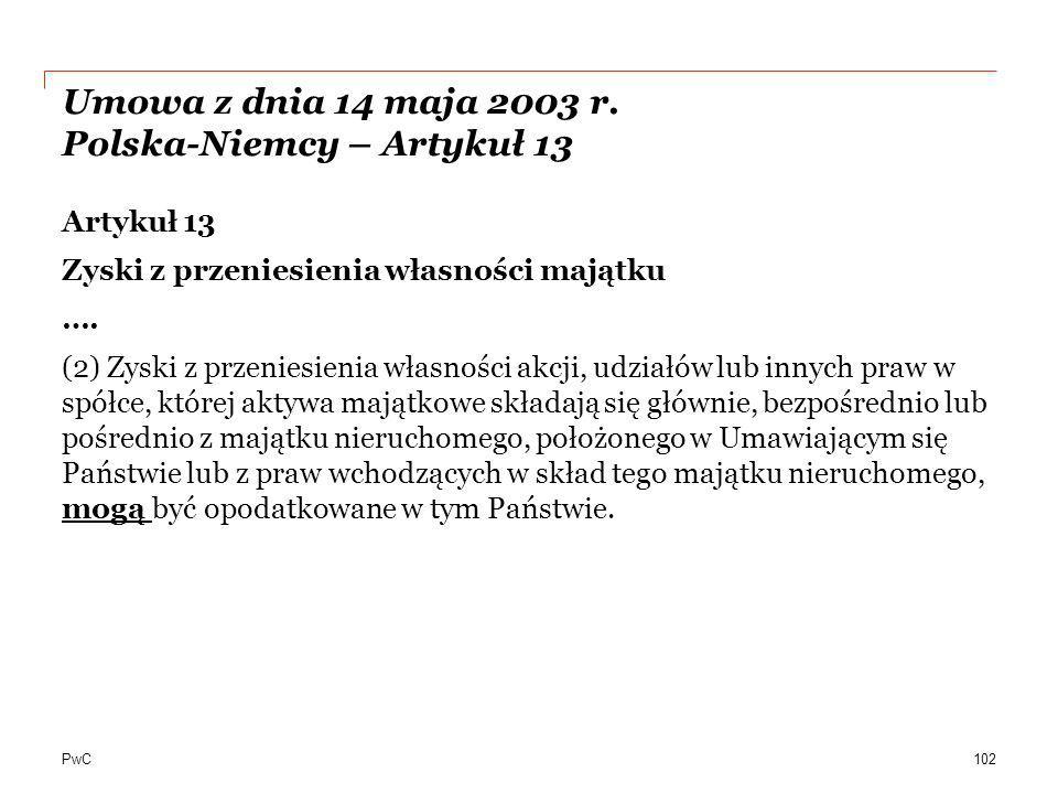 PwC Umowa z dnia 14 maja 2003 r. Polska-Niemcy – Artykuł 13 Artykuł 13 Zyski z przeniesienia własności majątku …. (2) Zyski z przeniesienia własności