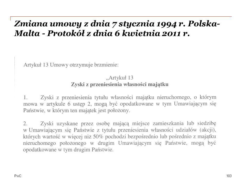 PwC Zmiana umowy z dnia 7 stycznia 1994 r. Polska- Malta - Protokół z dnia 6 kwietnia 2011 r. 103