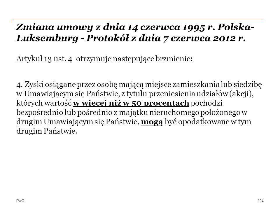 PwC Zmiana umowy z dnia 14 czerwca 1995 r. Polska- Luksemburg - Protokół z dnia 7 czerwca 2012 r. Artykuł 13 ust. 4 otrzymuje następujące brzmienie: 4