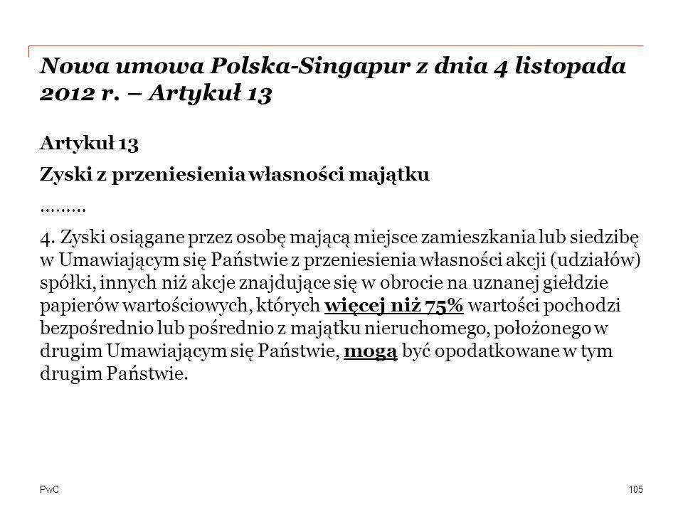 PwC Nowa umowa Polska-Singapur z dnia 4 listopada 2012 r. – Artykuł 13 Artykuł 13 Zyski z przeniesienia własności majątku ……… 4. Zyski osiągane przez