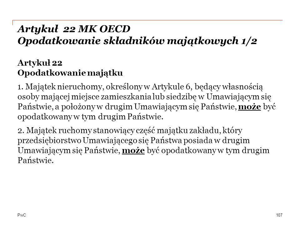 PwC Artykuł 22 MK OECD Opodatkowanie składników majątkowych 1/2 Artykuł 22 Opodatkowanie majątku 1. Majątek nieruchomy, określony w Artykule 6, będący