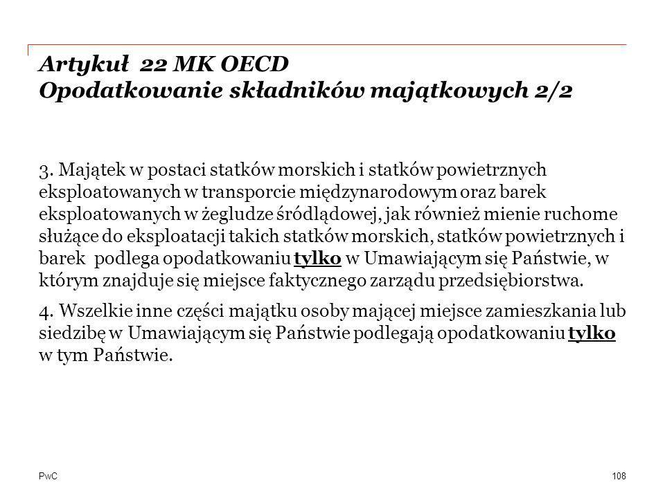 PwC Artykuł 22 MK OECD Opodatkowanie składników majątkowych 2/2 3. Majątek w postaci statków morskich i statków powietrznych eksploatowanych w transpo