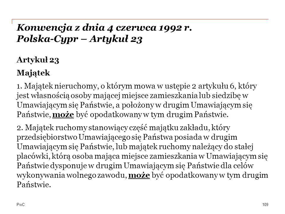 PwC Konwencja z dnia 4 czerwca 1992 r. Polska-Cypr – Artykuł 23 Artykuł 23 Majątek 1. Majątek nieruchomy, o którym mowa w ustępie 2 artykułu 6, który