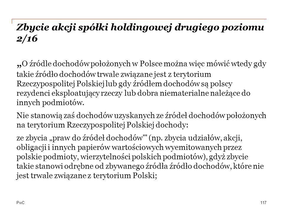 """PwC Zbycie akcji spółki holdingowej drugiego poziomu 2/16 """" O źródle dochodów położonych w Polsce można więc mówić wtedy gdy takie źródło dochodów trw"""