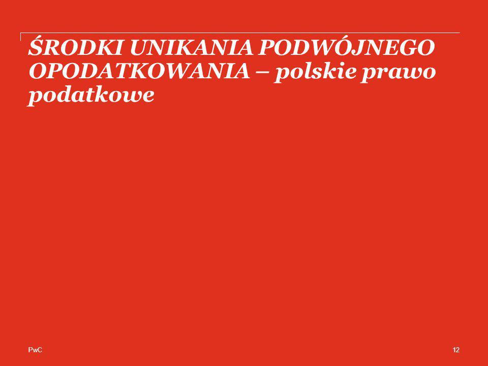PwC ŚRODKI UNIKANIA PODWÓJNEGO OPODATKOWANIA – polskie prawo podatkowe 12