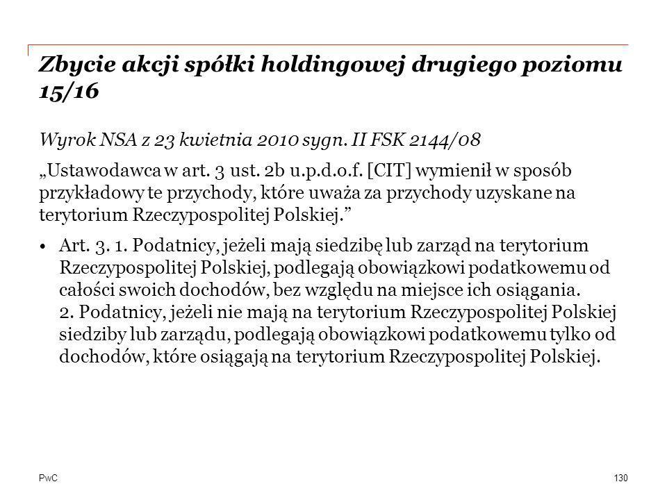 """PwC Zbycie akcji spółki holdingowej drugiego poziomu 15/16 Wyrok NSA z 23 kwietnia 2010 sygn. II FSK 2144/08 """"Ustawodawca w art. 3 ust. 2b u.p.d.o.f."""