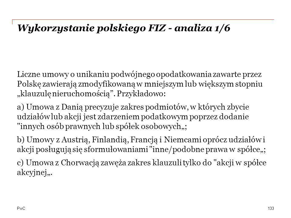 PwC Wykorzystanie polskiego FIZ - analiza 1/6 Liczne umowy o unikaniu podwójnego opodatkowania zawarte przez Polskę zawierają zmodyfikowaną w mniejszy
