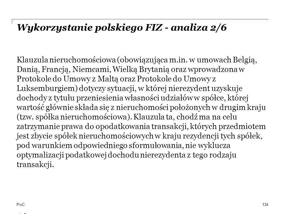 PwC Wykorzystanie polskiego FIZ - analiza 2/6 Klauzula nieruchomościowa (obowiązująca m.in. w umowach Belgią, Danią, Francją, Niemcami, Wielką Brytani