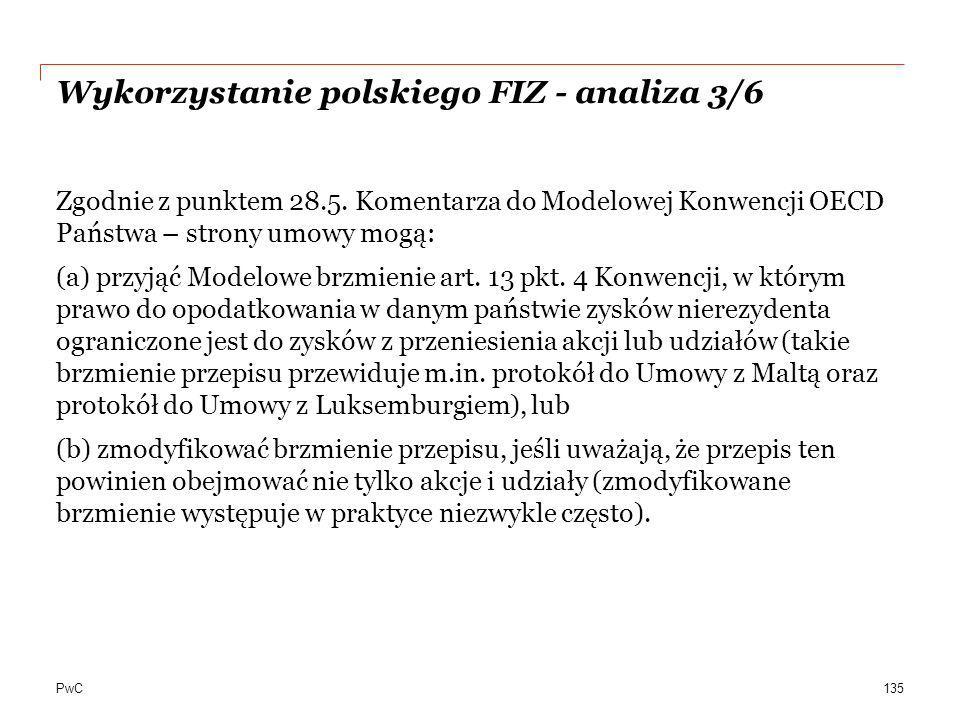 PwC Wykorzystanie polskiego FIZ - analiza 3/6 Zgodnie z punktem 28.5. Komentarza do Modelowej Konwencji OECD Państwa – strony umowy mogą: (a) przyjąć