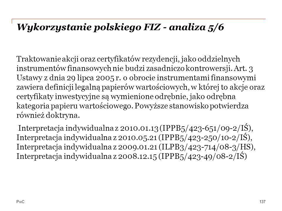 PwC Wykorzystanie polskiego FIZ - analiza 5/6 Traktowanie akcji oraz certyfikatów rezydencji, jako oddzielnych instrumentów finansowych nie budzi zasa